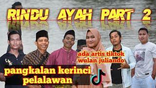 RINDU AYAH ( Part 2 ) // PELALAWAN // PANGKALAN KERINCI // RIAU