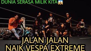 Vespa Extreme || JALAN JALAN NAIK VESPA EXTREME